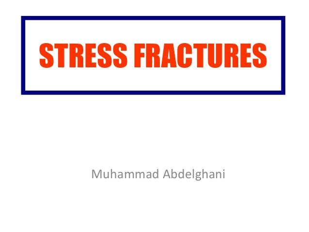 STRESS FRACTURES Muhammad Abdelghani