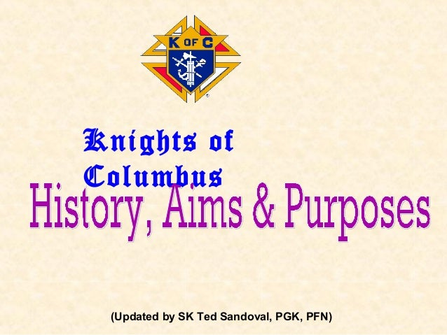 (Updated by SK Ted Sandoval, PGK, PFN) Knights of Columbus