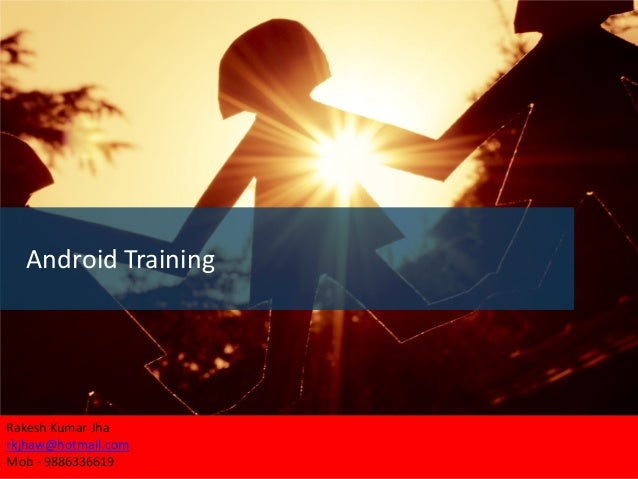 Copyright © 2012 SymphonyTeleca Corp. All rights reserved. CONFIDENTIAL AND PROPRIETARY 1 Android Training Rakesh Kumar Jh...