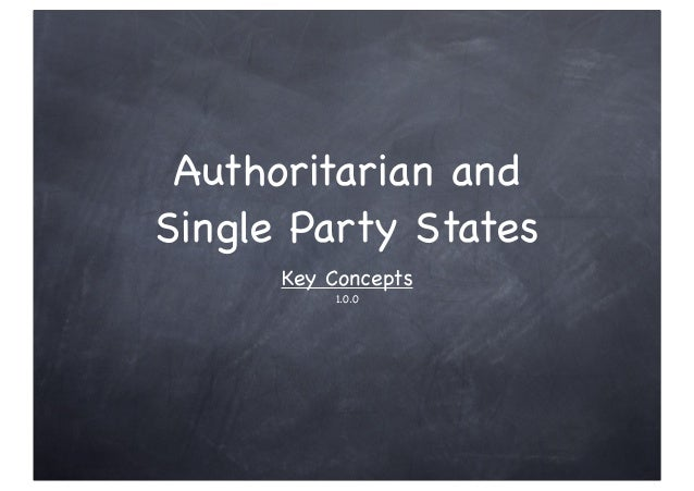 Authoritarian and Single Party States Key Concepts 1.0.0