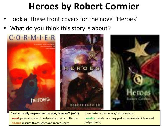 heroes robert cormier Heroes by robert cormier available in trade paperback on powellscom, also read synopsis and reviews eighteen-year-old frances returns home from world war ii without a face, having fallen on a grenade.