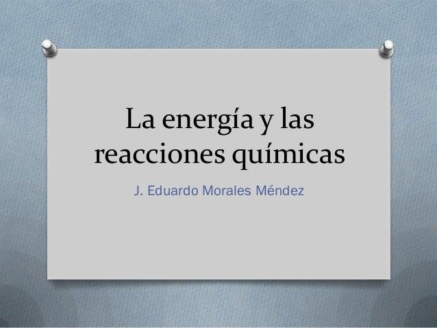 1. la energía y las reacciones químicas