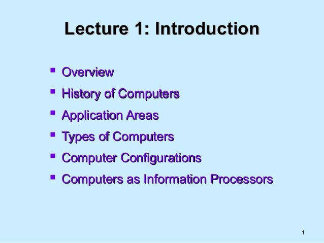 11 Lecture 1: IntroductionLecture 1: Introduction  OverviewOverview  History of ComputersHistory of Computers  Applicat...
