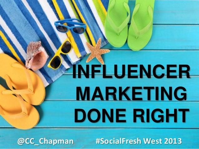 INFLUENCER MARKETING DONE RIGHT @CC_Chapman #SocialFresh West 2013