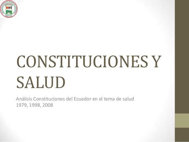 CONSTITUCIONES Y SALUD Análisis Constituciones del Ecuador en el tema de salud 1979, 1998, 2008