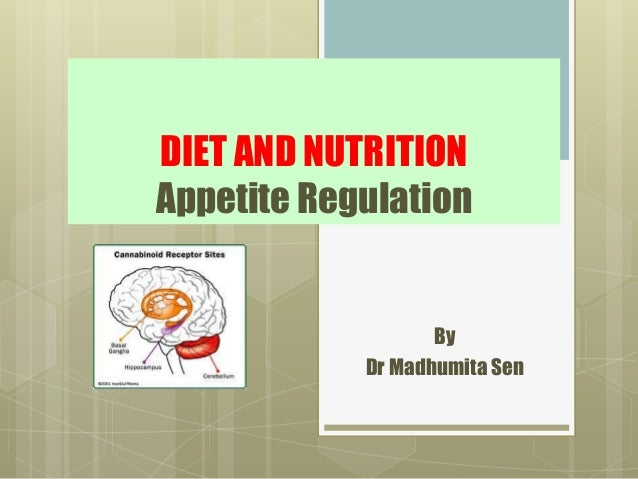 DIET AND NUTRITION Appetite Regulation By Dr Madhumita Sen