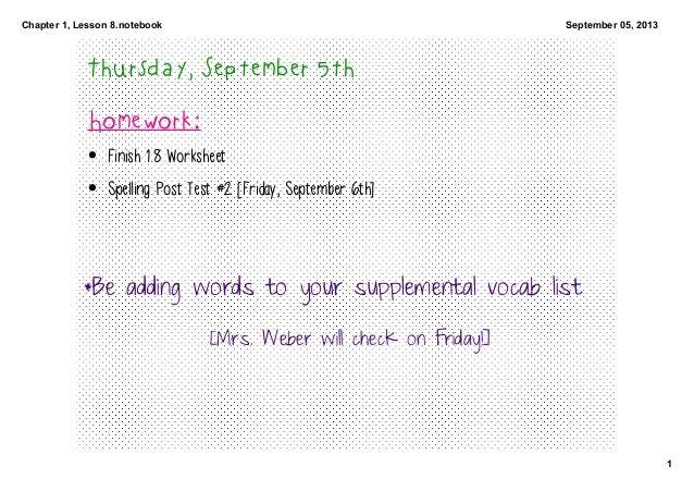 Chapter1,Lesson8.notebook 1 September05,2013 Thursday, September 5th Homework: • Finish 1.8 Worksheet • Spelling Post...