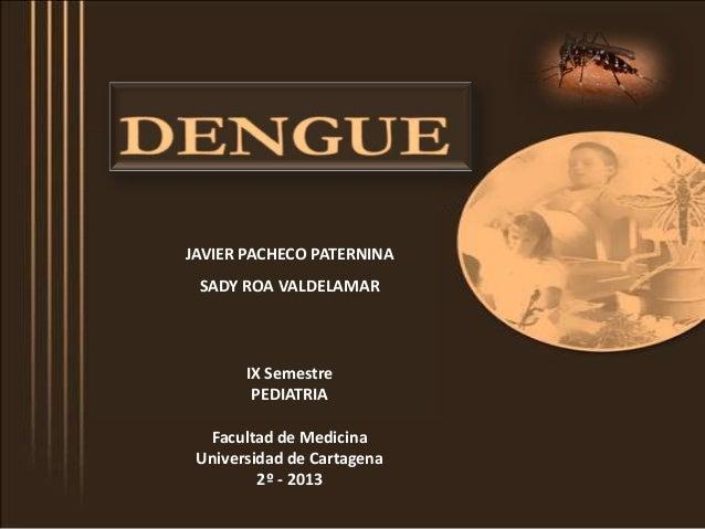 JAVIER PACHECO PATERNINA SADY ROA VALDELAMAR IX Semestre PEDIATRIA Facultad de Medicina Universidad de Cartagena 2º - 2013