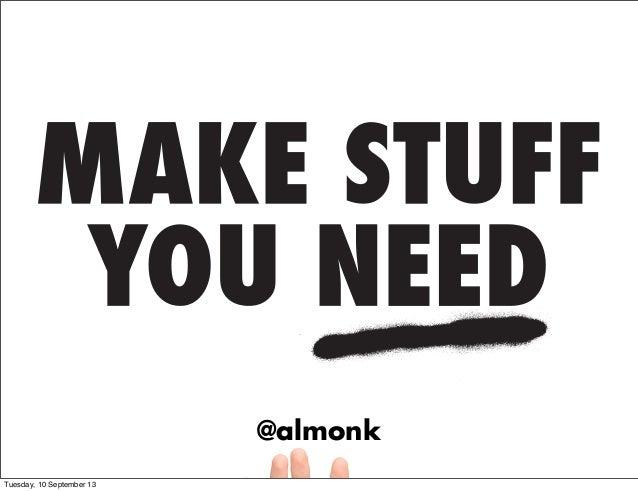Make stuff you need