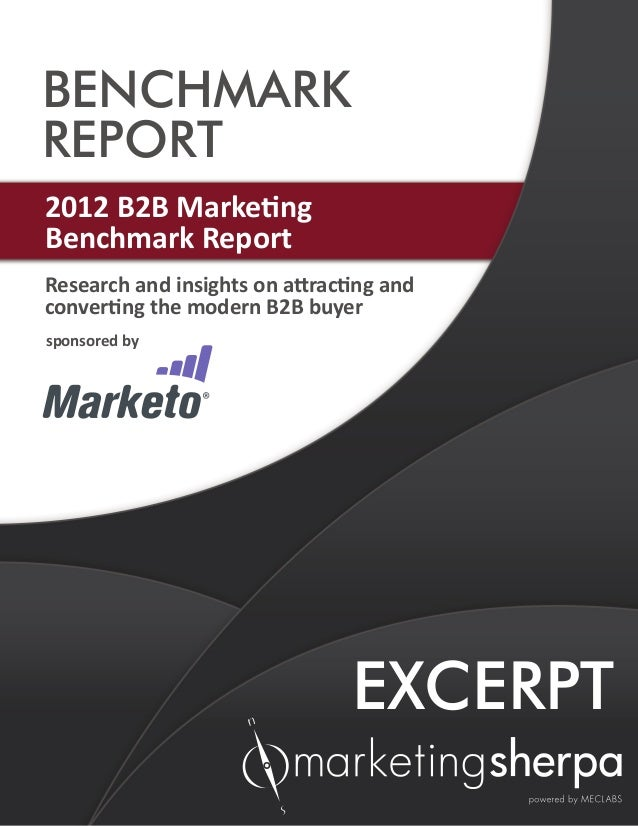 sponsored by Research and insights on attracting and converting the modern B2B buyer EXCERPT 2012 B2B Marketing Benchmark ...