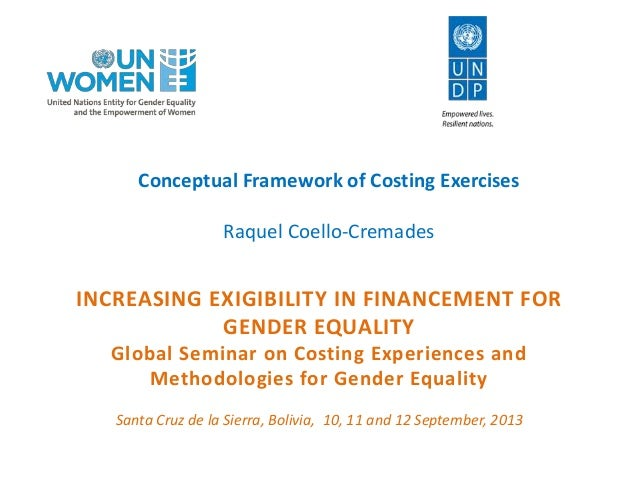 INCREASING EXIGIBILITY IN FINANCEMENT FOR GENDER EQUALITY Global Seminar on Costing Experiences and Methodologies for Gend...