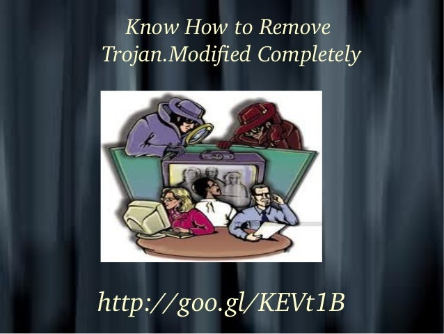 Know How to Remove  Trojan.Modified Completely http://goo.gl/KEVt1B