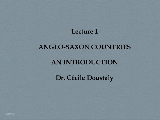 Lecture 1 ANGLO-SAXON COUNTRIES AN INTRODUCTION Dr. Cécile Doustaly 30/09/13 1