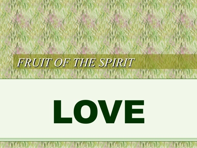 FRUIT OF THE SPIRITFRUIT OF THE SPIRIT LOVE