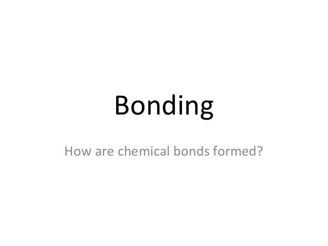 Bonding How are chemical bonds formed?