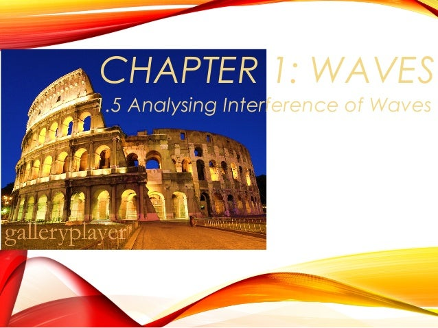 CHAPTER 1: WAVES 1.5 Analysing Interference of Waves