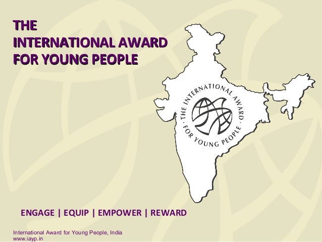 THE INTERNATIONAL AWARD FOR YOUNG PEOPLE  ENGAGE | EQUIP | EMPOWER | REWARD International Award for Young People, India ww...