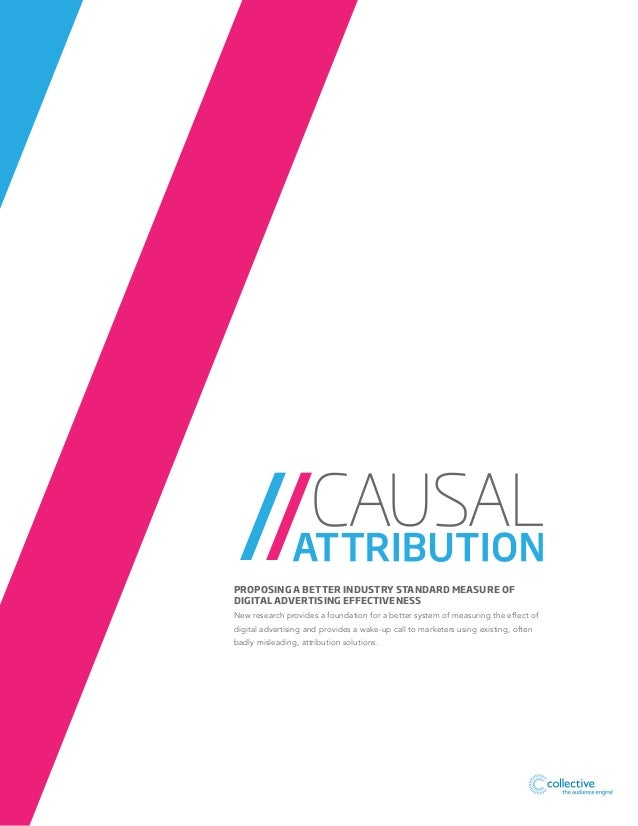 Causal Attribution - Proposing a better industry standard for measuring digital advertising effectiveness