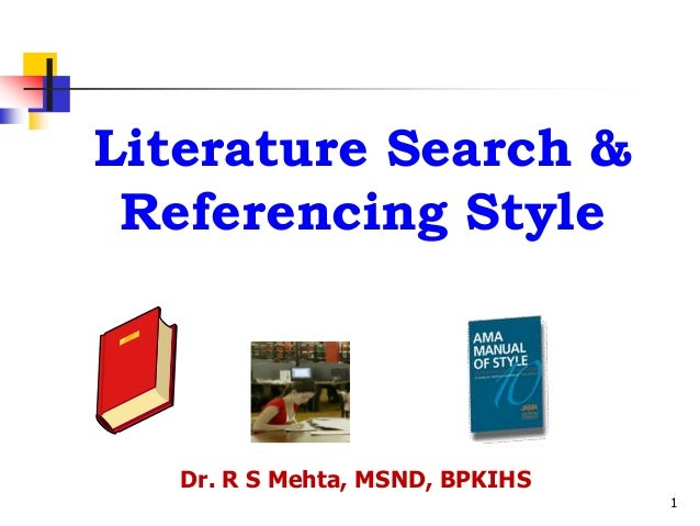 Literature Search & Referencing Style  Dr. R S Mehta, MSND, BPKIHS 1