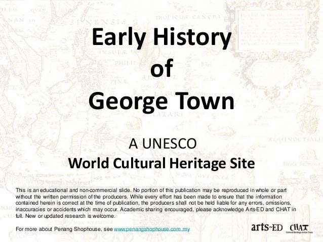 Early History  of  George Town  AUNESCOWorld Cultural Heritage Site  This is an educational and non-commercial slide. No p...