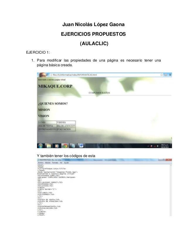 Juan Nicolás López Gaona EJERCICIOS PROPUESTOS (AULACLIC) EJERCICIO 1: 1. Para modificar las propiedades de una página es ...