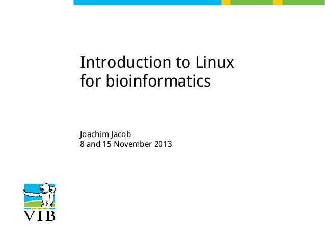 Introduction to Linux li for bioinformatics Joachim Jacob 8 and 15 November 2013