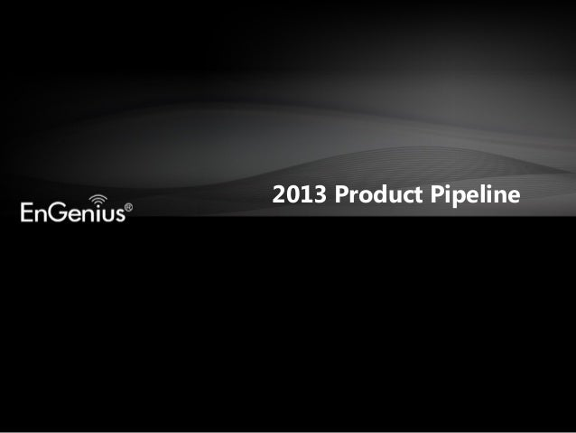 2013 Product Pipeline