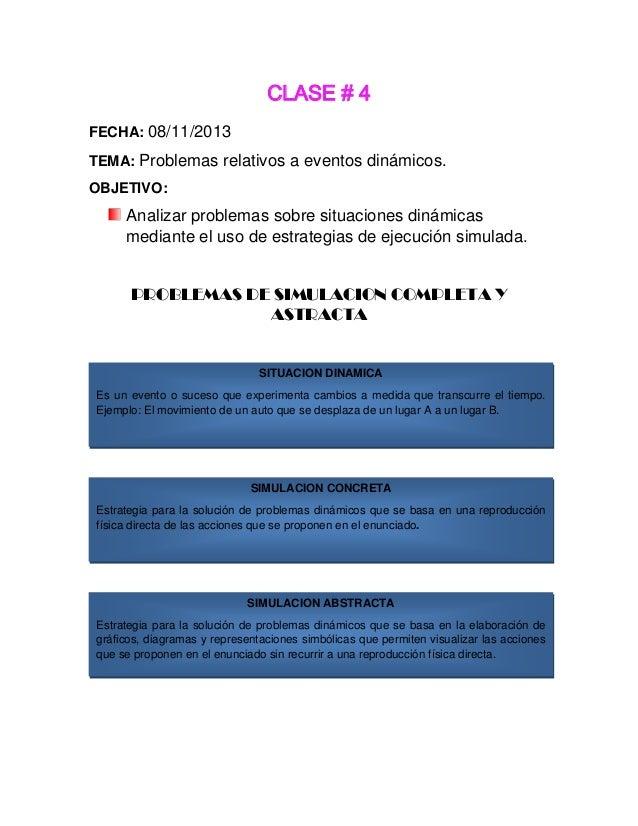 CLASE # 4 FECHA: 08/11/2013 TEMA: Problemas relativos a eventos dinámicos. OBJETIVO:  Analizar problemas sobre situaciones...