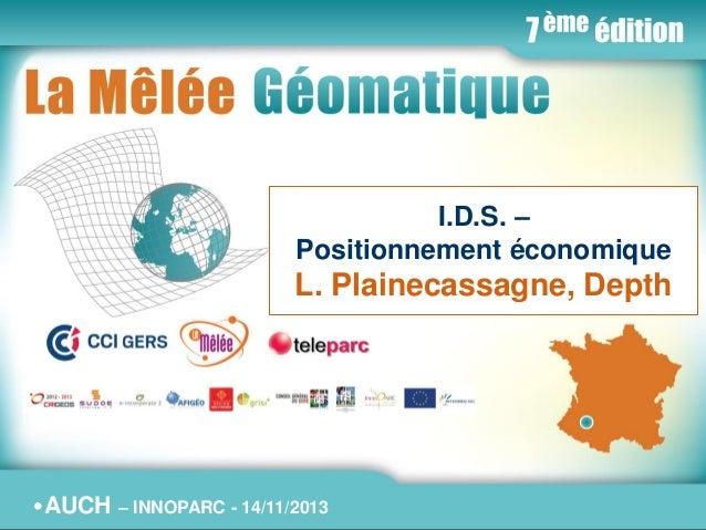 •La Mêlée Géomatique I.D.S. – Positionnement économique  L. Plainecassagne, Depth  •AUCH  •Jeudi 14 novembre 2013 – Innopa...