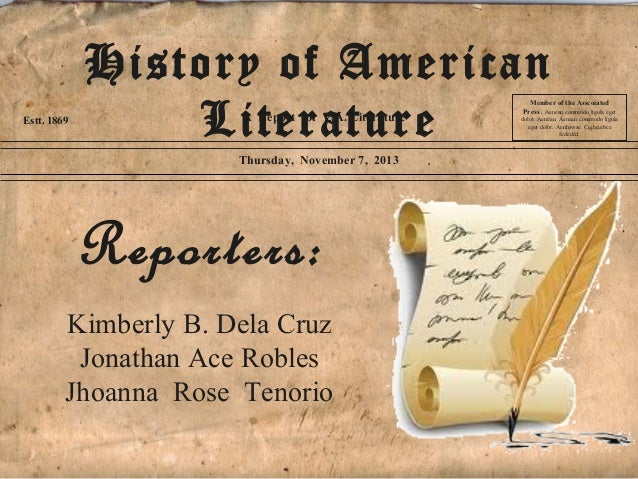 Estt. 1869  History of American Literature A Report for E.A. Literature  Thursday, November 7, 2013  Reporters: Kimberly B...