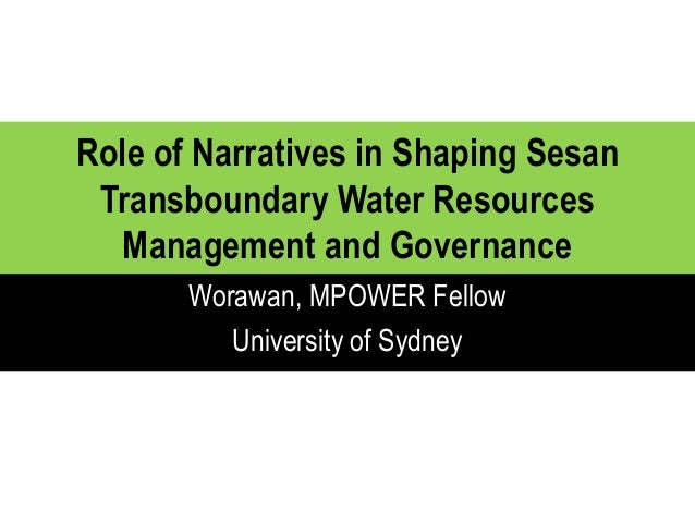 Role of Narratives in Shaping Sesan Transboundary Water Resources Management and Governance Worawan, MPOWER Fellow Univers...