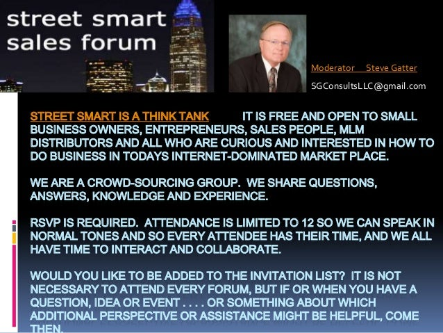 Moderator  Steve Gatter  SGConsultsLLC@gmail.com  STREET SMART IS A THINK TANK IT IS FREE AND OPEN TO SMALL BUSINESS OWNER...