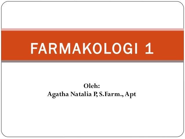FARMAKOLOGI 1 Oleh: Agatha Natalia P, S.Farm., Apt