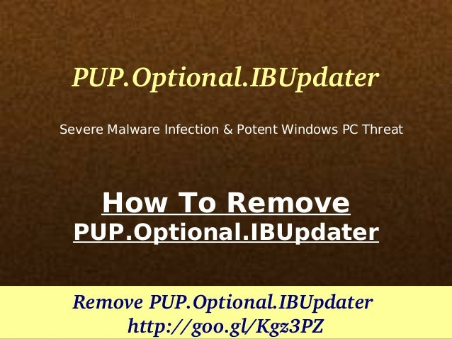 PUP.Optional.IBUpdater Severe Malware Infection & Potent Windows PC Threat  How To Remove PUP.Optional.IBUpdater Remove PU...