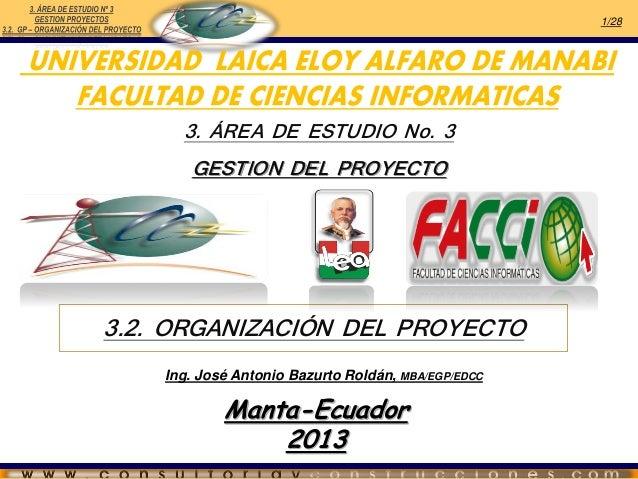 1/28  3. ÁREA DE ESTUDIO No. 3 GESTION DEL PROYECTO  3.2. ORGANIZACIÓN DEL PROYECTO Ing. José Antonio Bazurto Roldán, MBA/...