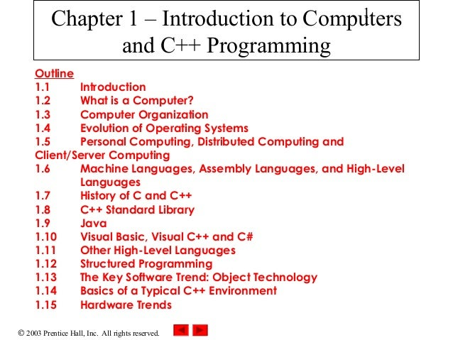 1  Chapter 1 – Introduction to Computers and C++ Programming Outline 1.1 Introduction 1.2 What is a Computer? 1.3 Computer...