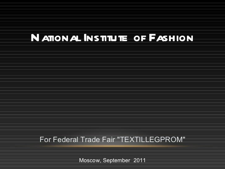 "National Institute of Fashion For Federal Trade Fair ""TEXTILLEGPROM"" Moscow ,  September  2011"