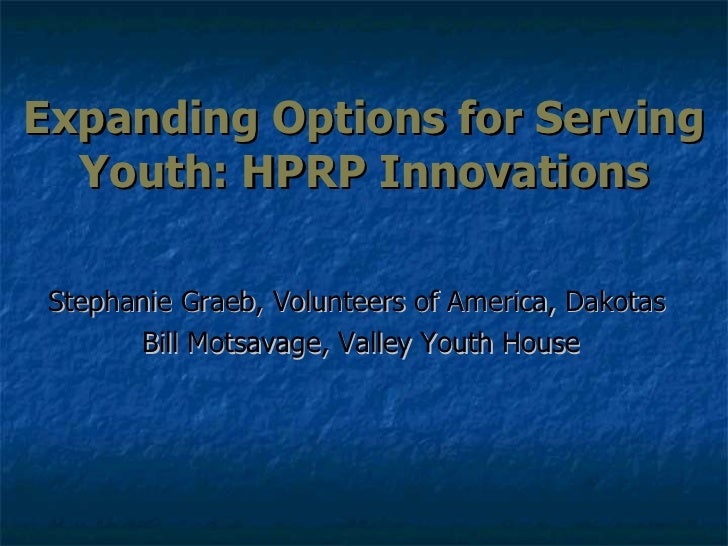 Expanding Options for Serving Youth: HPRP Innovations Stephanie Graeb, Volunteers of America, Dakotas  Bill Motsavage, Val...