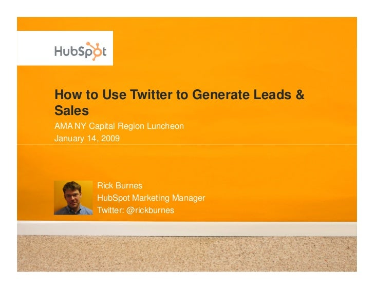 How to Use Twitter to Generate Leads & Sales AMA NY Capital Region Luncheon January 14, 2009              Rick Burnes     ...