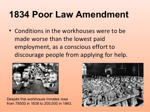 poor law amendment act 1834 was Opposing the 1834 poor law act it was not surprising that the introduction and especially the implementation of the poor law amendment act of 1834.