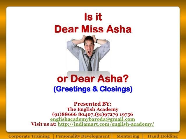 Is it Dear Miss Asha  or Dear Asha? (Greetings & Closings) Presented BY:  The English Academy (91)88666 80407,(91)97279 19...