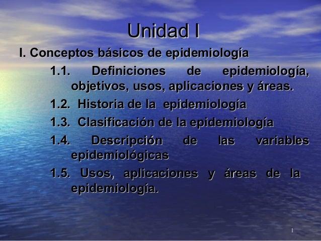 Unidad I I. Conceptos básicos de epidemiología 1.1. Definiciones de epidemiología, objetivos, usos, aplicaciones y áreas. ...