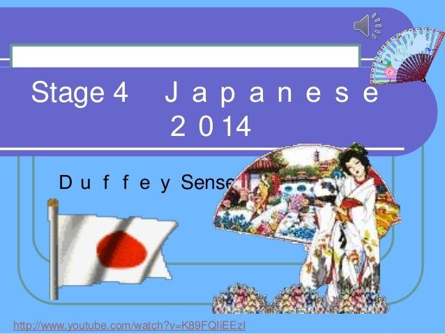 Stage 4  Japanese 2014  Duffey Sensei  http://www.youtube.com/watch?v=K89FQIiEEzI