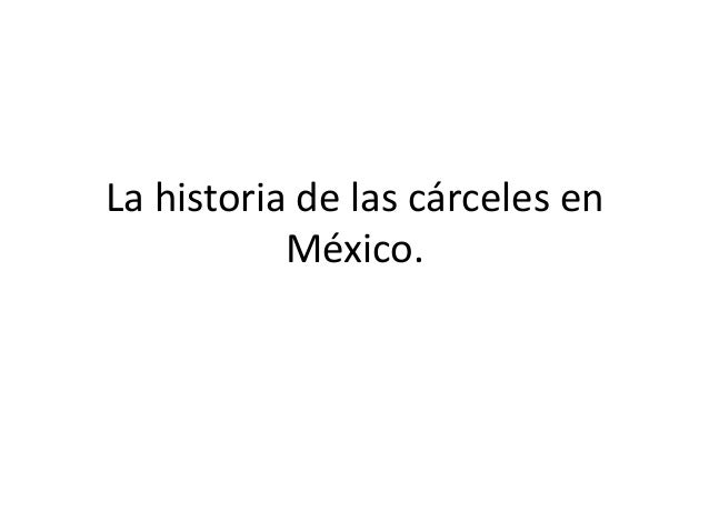 La historia de las cárceles en México.