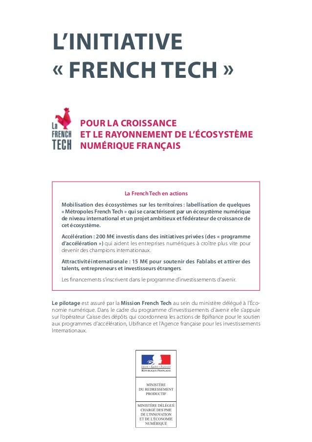 L'INITIATIVE «FRENCH TECH» POUR LA CROISSANCE ET LE RAYONNEMENT DE L'ÉCOSYSTÈME NUMÉRIQUE FRANÇAIS  La French Tech en ac...