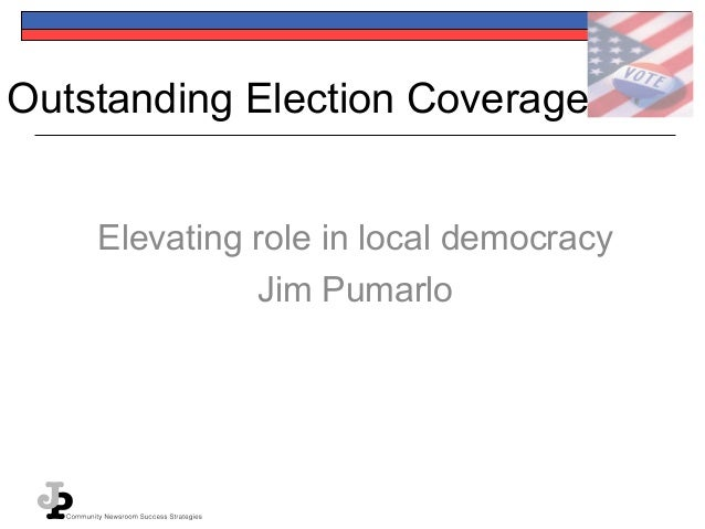 Outstanding Election Coverage Elevating role in local democracy Jim Pumarlo