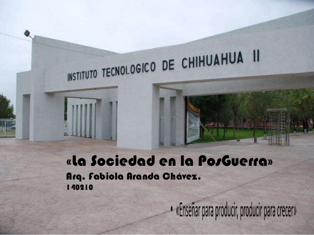 «La Sociedad en la PosGuerra» Arq. Fabiola Aranda Chávez. 140210