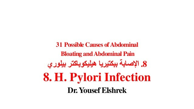 31 Possible Causes of Abdominal  Bloating and Abdominal Pain  8. H. Pylori Infection