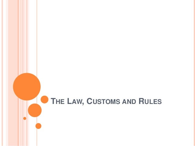 THE LAW, CUSTOMS AND RULES