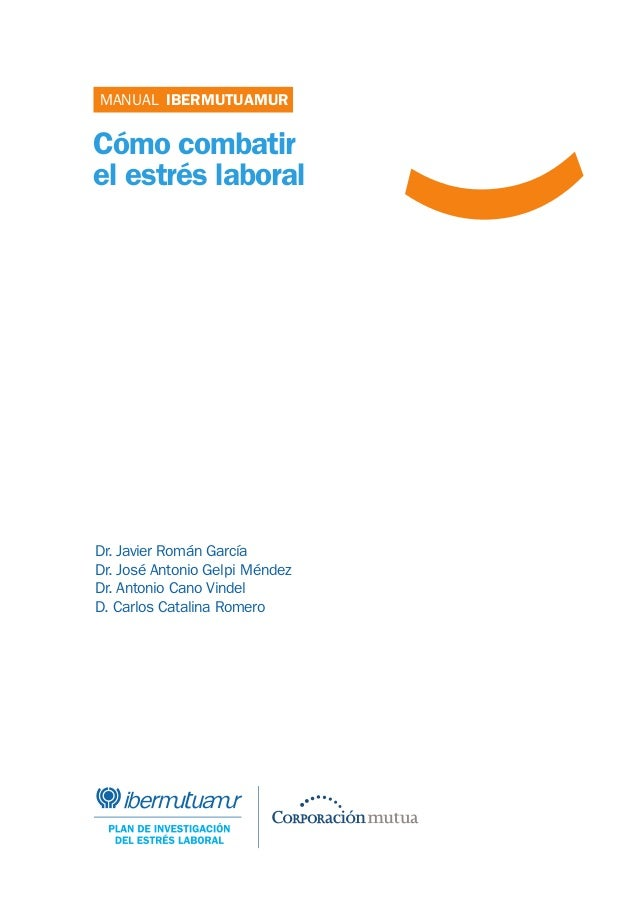 MANUAL IBERMUTUAMUR  Cómo combatir el estrés laboral  Dr. Javier Román García Dr. José Antonio Gelpi Méndez Dr. Antonio Ca...